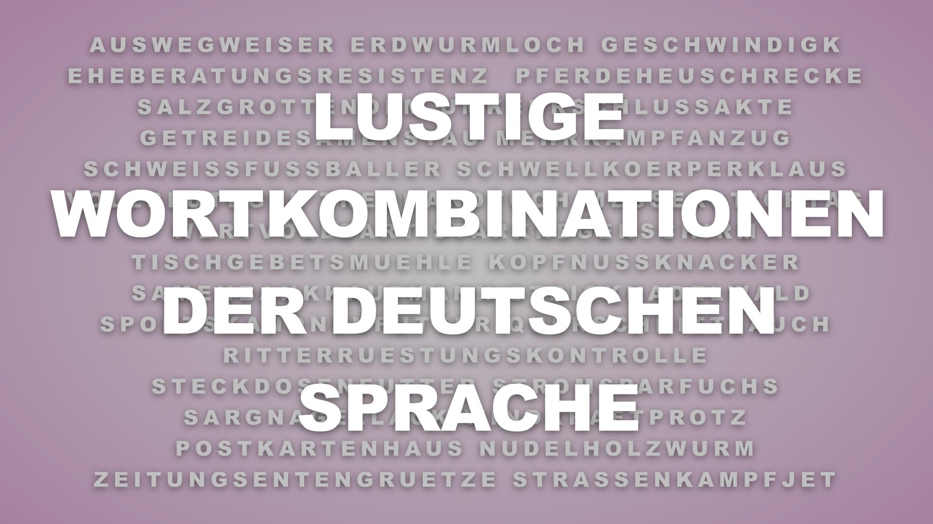 210 Lustige Wortkombinationen der Deutschen Sprache