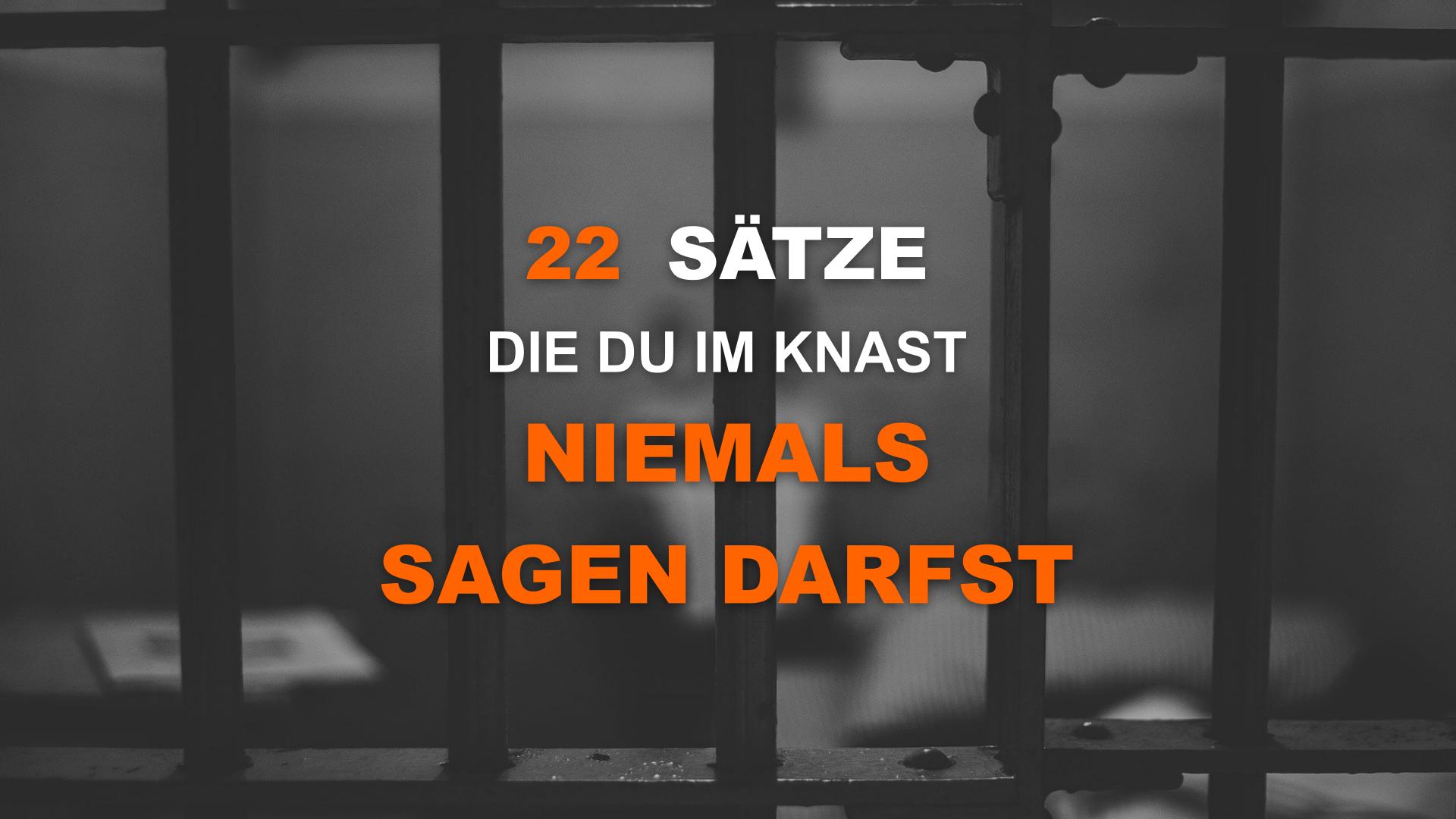 22 Sätze die du im Knast niemals sagen darfst