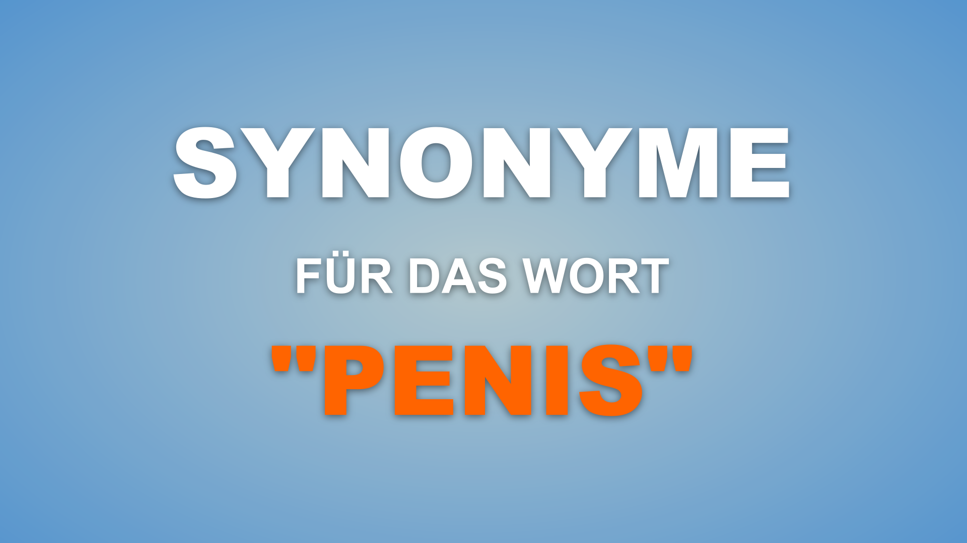 559 Synonyme für das Wort Penis